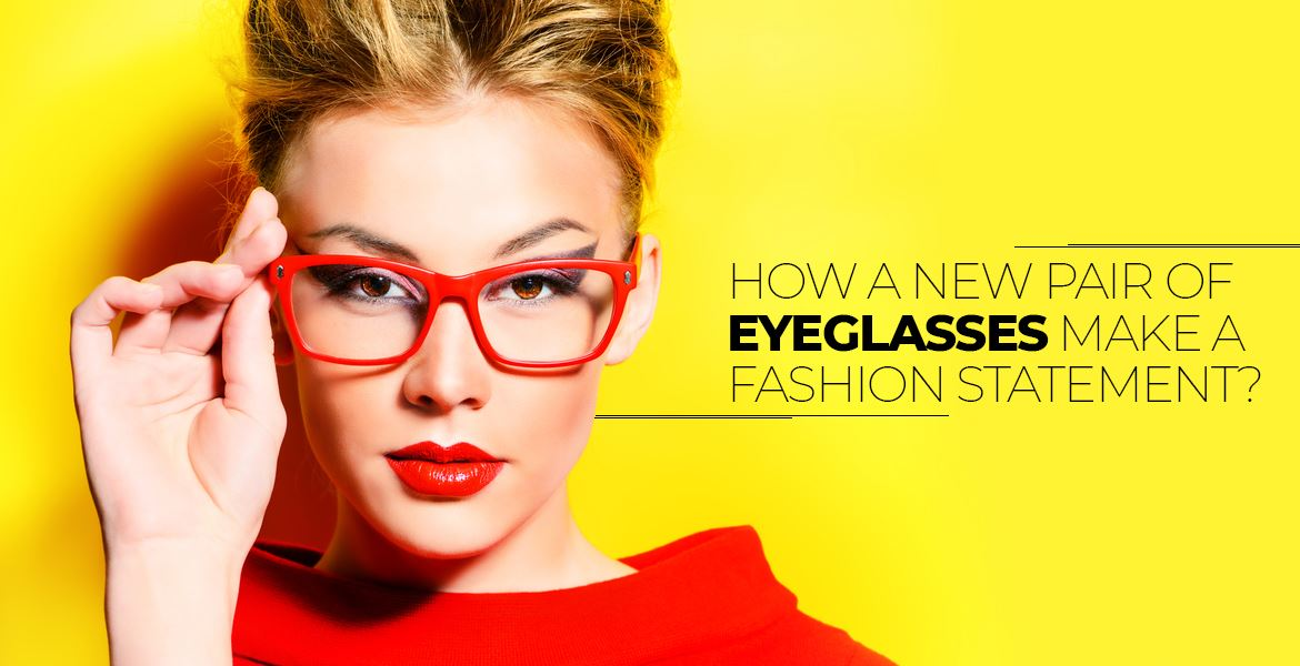 How A New Pair of Eyeglasses Make a Fashion Statement?