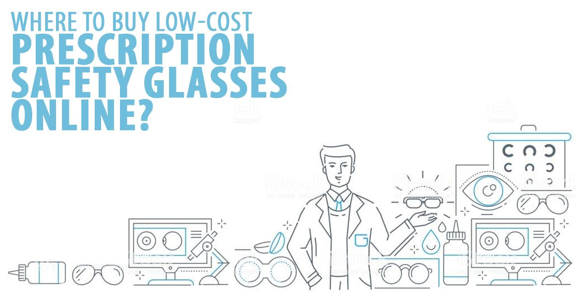 Where To Buy Low Cost Prescription Safety Glasses Online?