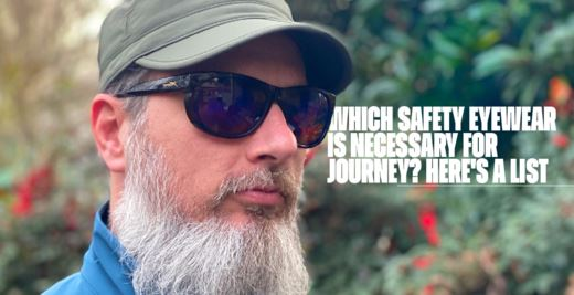 Which Safety Eyewear is Necessary for Journey? Here's A List